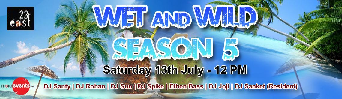 PRO DJ CREW & 23 EAST presents Wet & Wild Season 5 @ 23 East on 13th July