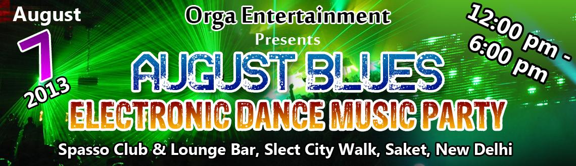 Book Online Tickets for August Blues, NewDelhi. ORCA Entertainment***Presents***AUGUST BLUESThe biggest Electric Dance Music partyVenue: SPASSO CLUB AND LOUNGE BAR...SELECT CITYWALK.....SAKET,NEW DELHI.Date: 7th August 2013.Time: 12 P.M.-6 P.M.Chill out on the Dj with unlimited snacks and unlimite