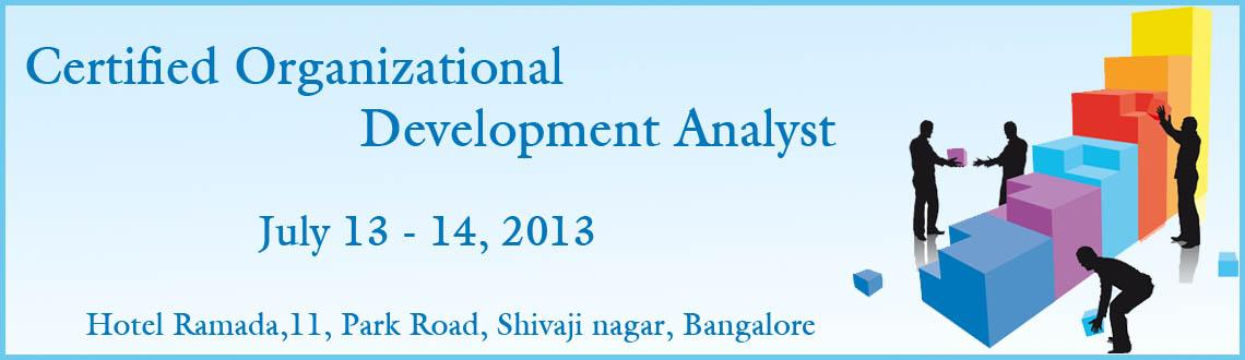 Book Online Tickets for Certified Organizational Development Ana, Bengaluru. This Certified OD Analyst program helps you to identify the needs of an organization and its people. It will provide guidance in formulating and implementing practices which are best suited to the changing needs of the organization. In addition it wi