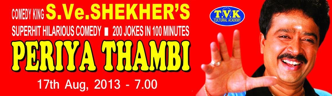 "Book Online Tickets for S.Ve.Shekher\'s - Periya Thambi, Bengaluru. South India's ""King of Comedy"" is back for another hilarious journey with the superhit comedy play ""Periya Thambi"". Presenting Playwright, television and film theatre artisteS.Ve.Shekher!