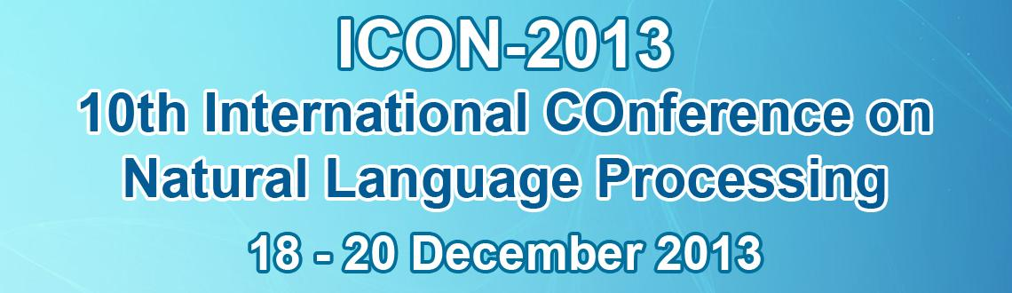 Book Online Tickets for ICON-2013: 10th International Conference, Other. The 10th International Conference on Natural Language Processing(ICON-2013) will be held at Centre for Development of Advanced Computing, Noida, India during 18-20 December, 2013. The ICON conference series is a forum for promoting interaction among