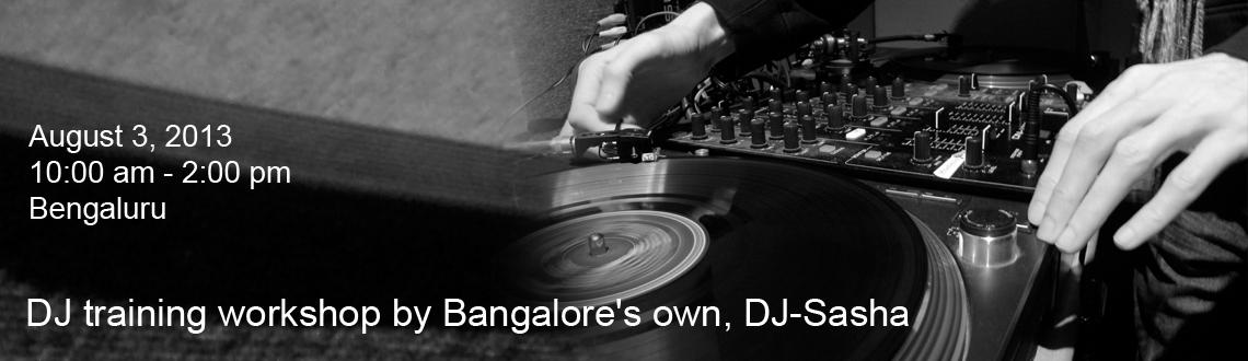 Book Online Tickets for DJ training workshop by Bangalore, Bengaluru. A quality training session in DJ Basics - Learn how experienced Sasha spins his magic at clubs. You might fancy displaying your skills at friends\\\' parties after this!Participation ticket- Rs. 1500. Also book online. Ring 88842 35172 for deta