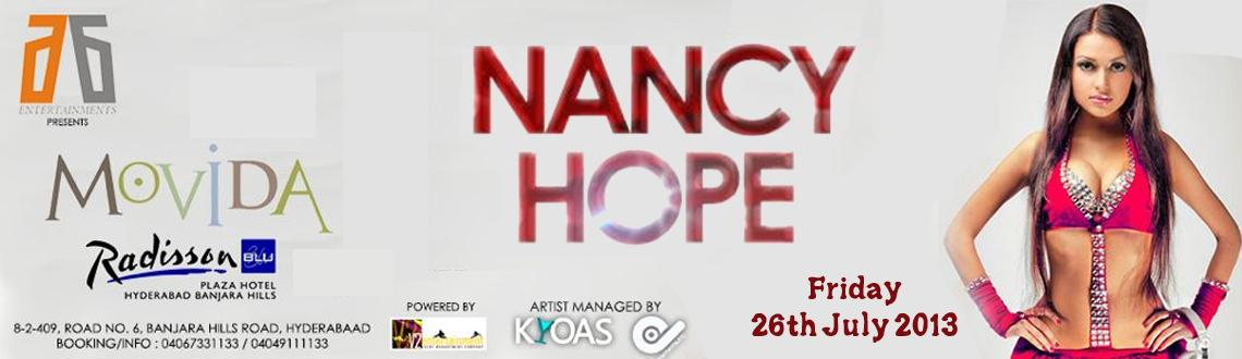 Book Online Tickets for Nancy Hope Live at Movida, Hyderabad. Nancy Hope Live at Movida  Hyderabad Get Ready for Nancy Hope - one of the most Sexy DJane in the world! Catch her live on 26th July 2013 @ Movida - Radisson Blue.She started her professional career in October 2009 and made it once half aroun