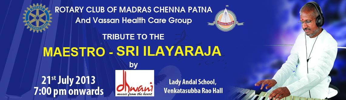 Book Online Tickets for TRIBUTE TO THE MAESTRO - SRI ILAYARAJA, Chennai. TRIBUTE TO THE MAESTRO - SRI ILAYARAJA is a Fund Raiser event of the Rotary Club of Madras Chenna Patna in aid of its Community Service Projects. We having been facilitating and sponsoring heart surgeries for \\\