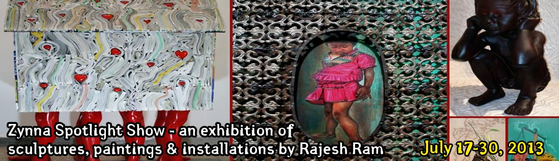 Zynna Spotlight Show - an exhibition of sculptures, paintings & installations by Rajesh Ram