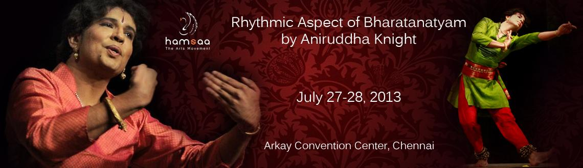 Rhythmic Aspect of Bharatanatyam - by Aniruddha Knight