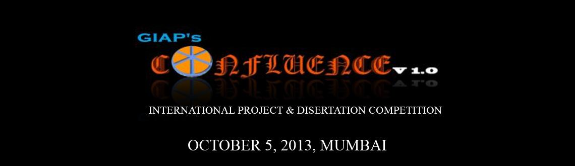 Book Online Tickets for Confluence v1.0, Mumbai. CONFLUENCE V1.0 Introducing you to the first of its kind International project and dissertation competition Confluence v1.0 organised by GIAP, India for all graduate and postgraduate students enrolled in all subjects / disciplines across the globe l