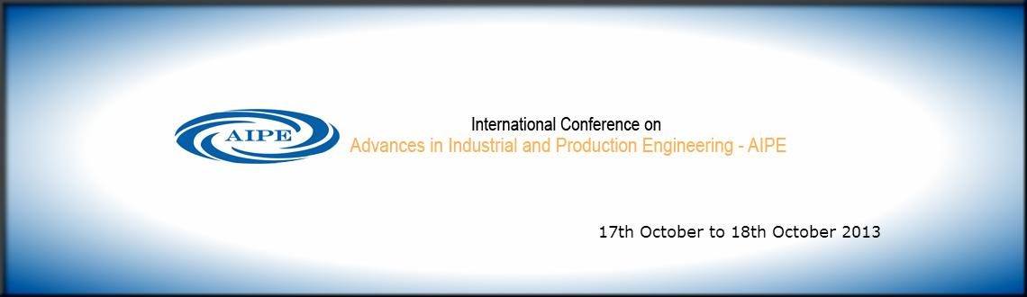 Book Online Tickets for International Conference on Advances in , Mumbai. International Conference on Advances in Industrial and Production Engineering - AIPE 2013