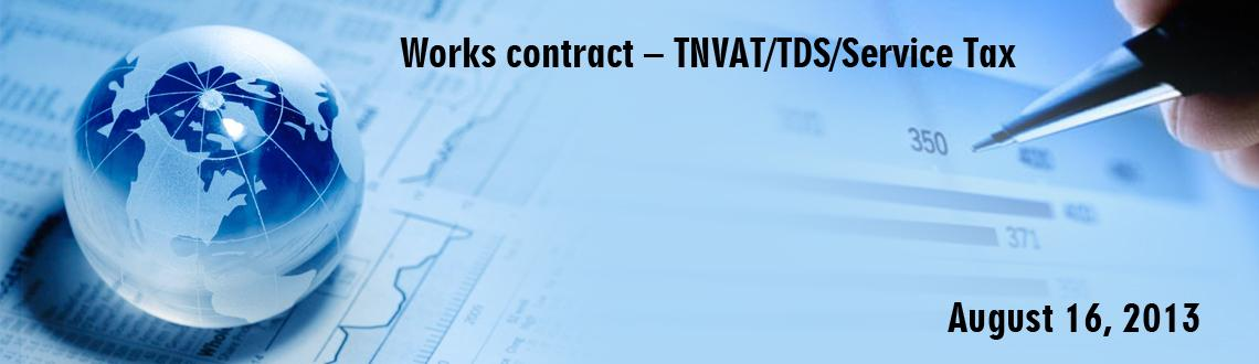 Book Online Tickets for Works contract – TNVAT/TDS/Servic, Chennai. Coverage: 