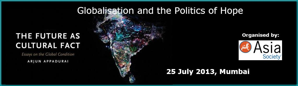 Book Online Tickets for Globalisation and the Politics of Hope, Mumbai.   Globalisation and the Politics of Hope   Join our speakers for an exploration of how the politics of hope is played out in various spheres from poverty and planning to business, to further understand how people today are actively waiting to ac