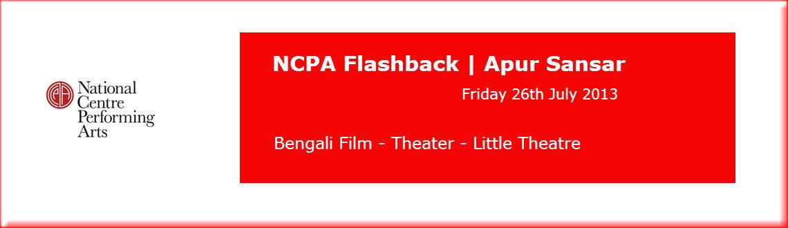 Book Online Tickets for NCPA Flashback | Apur Sansar, Mumbai.      NCPA Flashback | Apur Sansar    NCPA Flashback  Classic Indian Films Little Theatre Friday, 26th – 6.30pm       An NCPA-NFAI Presentation   The NCPA Flashback Series beginning this year, in collaboratio