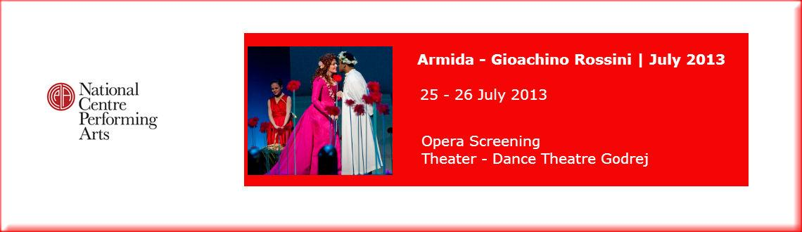 Book Online Tickets for Armida - Gioachino Rossini, Mumbai.      Armida - Gioachino Rossini| July 2013      Armida –Gioachino Rossini  Opera Screening (210 mins) Godrej Dance Theatre Thursday, 25th and Friday, 26th July – 6.30 pm  An NCPA - The Metropolitan Opera (New Y