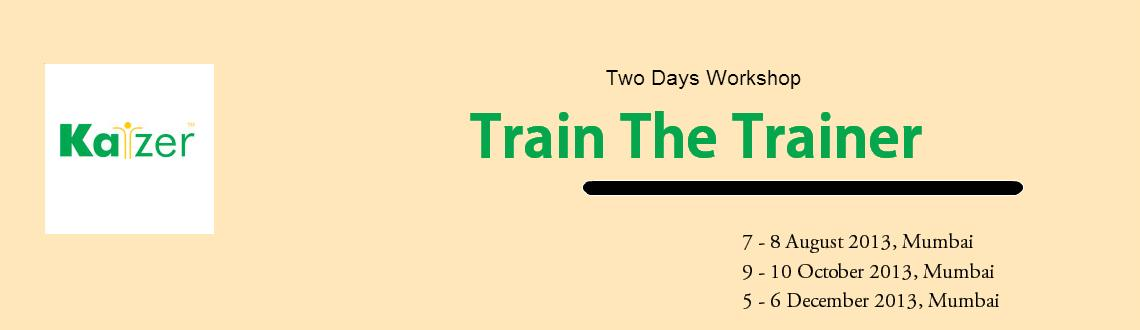 Book Online Tickets for Train The Trainer, Mumbai.      Train The Trainer    OverviewTrain the Trainer workshop conducted by Kaizer is a unique and holistic              approach to be an               effective Trainer. We help you to communicate as a              trainer