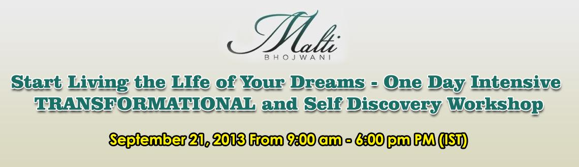 Book Online Tickets for Start Living The Life Of Your Dreams INT, Mumbai. INTENSIVE experiential (not experimental) workshop where you will uncover through a series of self discovery exercises - who you are so that you can transform and start BEING, DOING AND LIVING the life of your DREAMS!