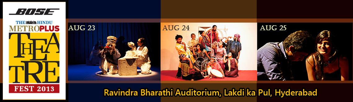Book Online Tickets for Metro Plus Theatre Festival 2013 - Hyder, Hyderabad. Metro Plus Theatre Festival 2013 - Hyderabad  Those wishing to attend only selected performanaces can purchase tickets priced Rs. 200, Rs. 350, Rs. 600 by clicking on the  icon provided below the play description