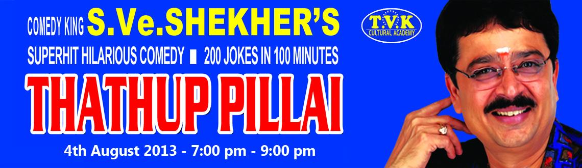 Book Online Tickets for S.Ve.Shekher Thathu Pillai, Chennai. S.Ve.Shekher\\'s Superhit Comedy - Thathu Pillai