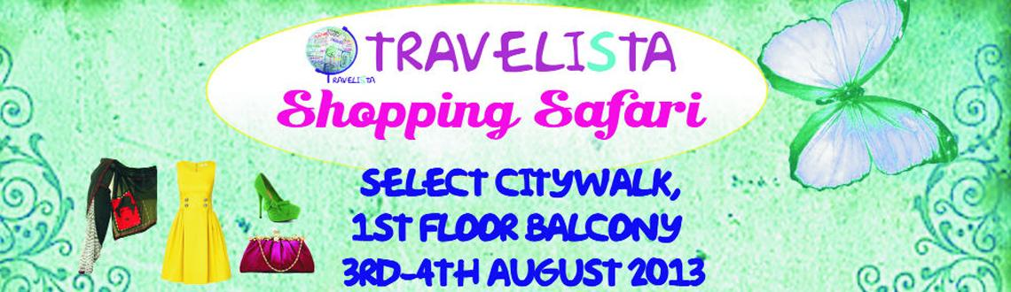 Book Online Tickets for Travelista Shopping Safari- Select CITYW, NewDelhi. Shopaholics brace your self!Travelista Shopping Safariis back at Delhi\\\'s most stylish shopping venueSelect CITYWALK, Saket on 3rd-4th August 2013.CITYWALK\\\'s 1st floor balcony transforms into a shopping mecca with a myriad of s