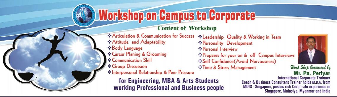 Book Online Tickets for Workshop on Campus To Corporate, Chennai. Workshop helps in improving your personality, body language,   communication, interpersonal relationships,  it also helps in building   your self-confidence which would help in managing the stressful   situations and accelerate your career growt
