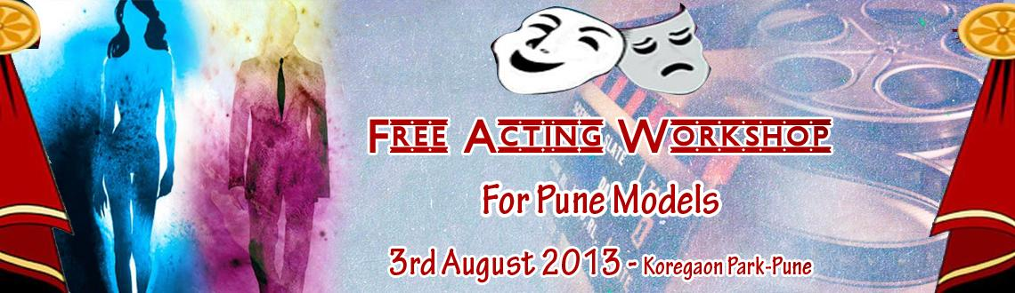 Book Online Tickets for Free* Acting Workshop ~ For Pune Based M, Pune. **** PRIOR REGISTRATION IS COMPULSORY ******** LIMITED SEATS ****Yes, Models can act! Anybody Can! One has to just FEEL and LET the life vibrate!Fireweavers presents Introductory Acting Workshop exclusively for Pune Based Models! We would be covering