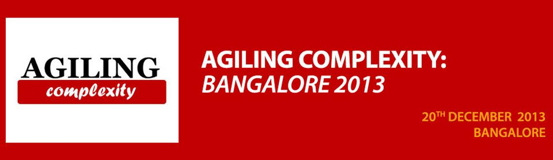 Book Online Tickets for AGILING COMPLEXITY BANGALORE 2013, Bengaluru. AGILING COMPLEXITY BANGALORE 2013