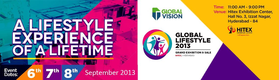 "Book Online Tickets for Global Life Style 2013 at Hyderabad - 6t, Hyderabad. Global Vision is all set to organize the ""Global Life Style 2013"" event from 6th to 8th September in Hyderabad at the HITEX Exhibition Centre. The event is a fantastic way to reach out to a large group of consumers in a short span of time"
