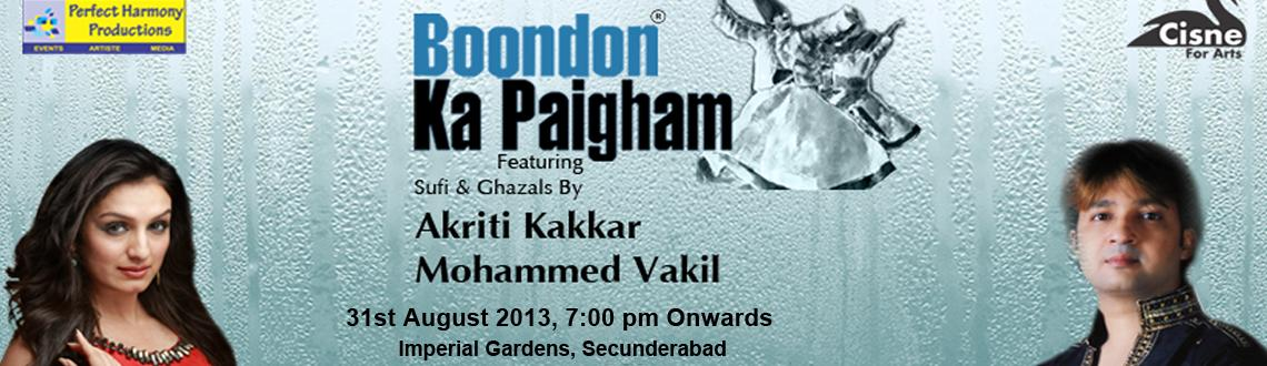 Book Online Tickets for Boondon Ka Paigham - Featuring Akriti Ka, Hyderabad. Boondon ka Paigham featuring Sufi & Ghazals by AAkriti Kakkar & Mohammed Vakil