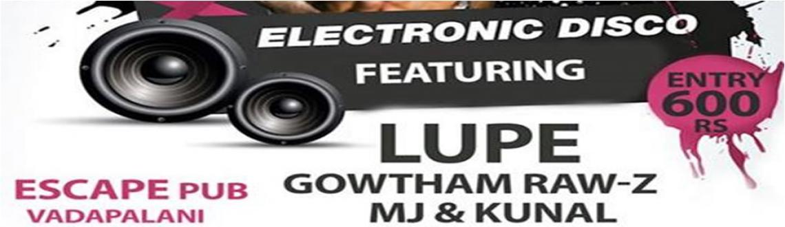 Book Online Tickets for ELECTRONIC DISCO, Chennai. Chennai\\'s Biggest Dance FLoor Oly @ ESCAPE PUB Vadapalni