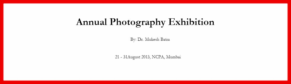 Book Online Tickets for Annual Photography Exhibition, Mumbai. Annual Photography Exhibition by: