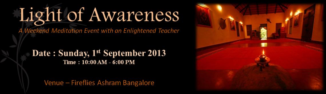 Book Online Tickets for Light of Awareness , Bengaluru. Light of awareness is a weekend meditation event, a program delivered by Sri Avinash Ramakrishna, a meditator, mystic and the founder of Ahamo Life Foundation.