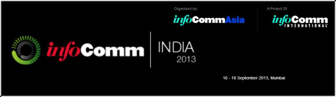 InfoComm India 2013 Trade Show in Mumbai presents AV systems integrators, as well as business owners and IT managers an excellent opportunity to find