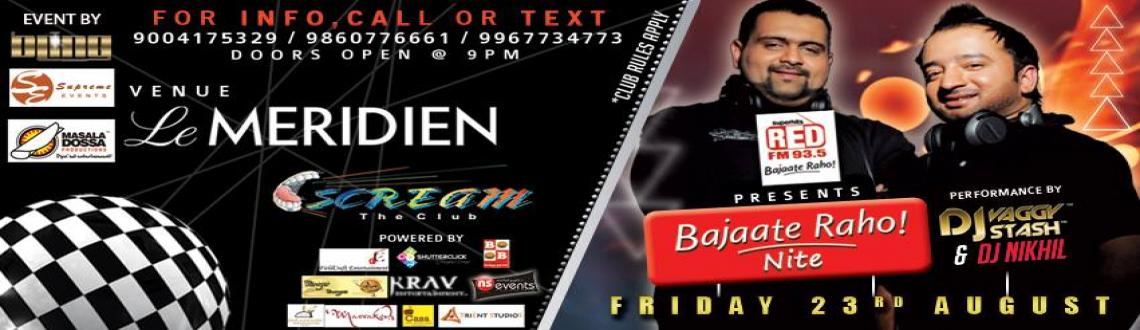 Book Online Tickets for 23rd Aug, BAJAATE RAHO NITES @ SCREAM !!, Pune. THIS FRIDAY NIGHT...BAJAO OR GET BAJAAOED!!93.5 RED FMpresentsBAJAATE RAHO NITES !!!!DJz VAGGY and STASH are back again and are all set to bajao the best Bollywood & Commercial hits...Pune Ishtyle!Opening Set by DJ Nikhil (Resident DJ, Club Screa