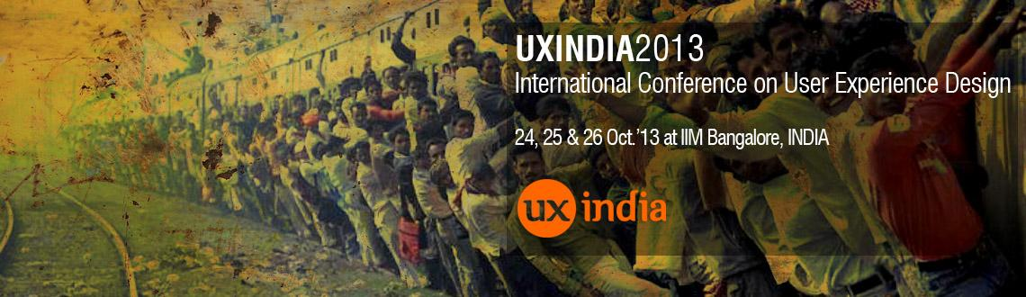 Book Online Tickets for UXINDIA 2013 - International Conference , Bengaluru. UXINDIA 2013 : International Conference on User Experience Design