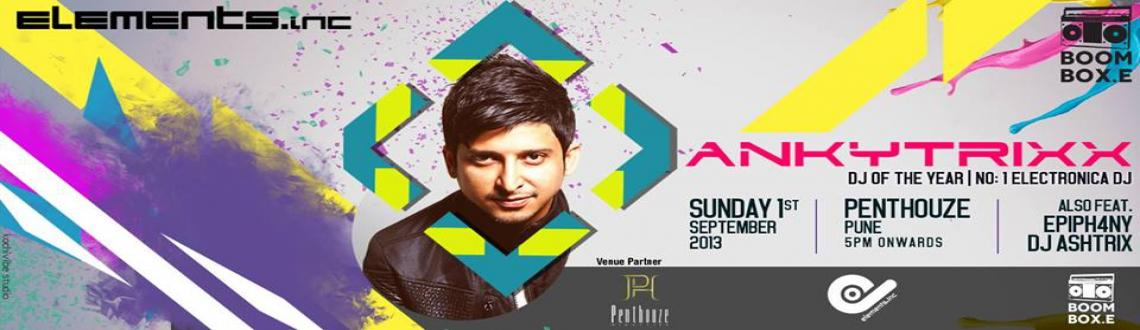 Book Online Tickets for Ankytrixx // Penthouze, Pune // 1st Sept, Pune. SUNSET SUNDAY!@ Penthouze NightlifeFeaturingANKYTRIXX ( India\\'s number#1 EDM DJ)Also Featuring- DJ Ashtrix | Epiph4nyBiography-The Electronic dance music landscape in India has a fresh new prince: not only has he always enjoyed great affectio