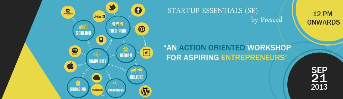 Book Online Tickets for Startup Essentials (SE), NewDelhi. This is a Preseed workshop about thinking business the new age way