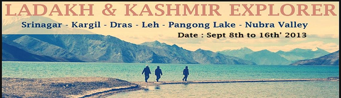 Book Online Tickets for The Ladakh & Kashmir Experience , Bengaluru. The Ladakh & Kashmir Experience ( Sept 8th to 16th\' 2013 )  Duration :8 nights / 9 days  Overview  Ladakh is a magical kingdom of high passes, mountain deserts, crystal clear lakes, swift flowing rivers, deep