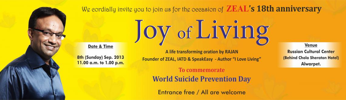 Book Online Tickets for Joy of Living, Chennai. We take immense pleasure in informing you that September 8h is our Annual day; the significance of which is that this day is declared as World Suicide Prevention Day. ZEAL has celebrated its annual day to commemorate this cause since 2006. 