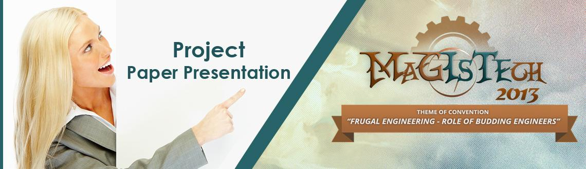 Book Online Tickets for Magistech 2013 - Project Presentation, Hyderabad. Magistech 2013 - Project Presentation  Theme of Convention  Papers on the Theme of the Convention(Frugal Engineering - Role of Budding Engineers)are invited and a seperate panel will be held to judge these presentations.  Rules and I