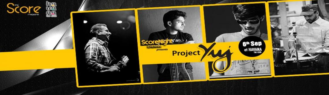 Book Online Tickets for Project YUJ on ScoreNight, Chennai !, Chennai. 