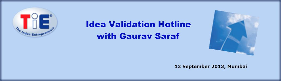 Idea Validation Hotline with Gaurav Saraf TiE in Mumbai Nothing can stop the power of an IDEA whose time has come but it is also critical to validate