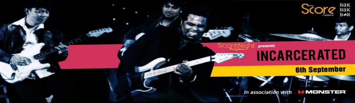 Book Online Tickets for Incarcerated on ScoreNight !, Bengaluru. 