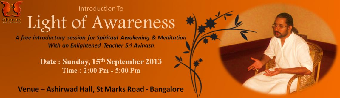 Book Online Tickets for Introduction to Light of Awareness, Bengaluru. Introduction to Light of awareness is a free introductory session to spiritual awakening and meditation with the enlightened spiritual teacher Sri Avinash