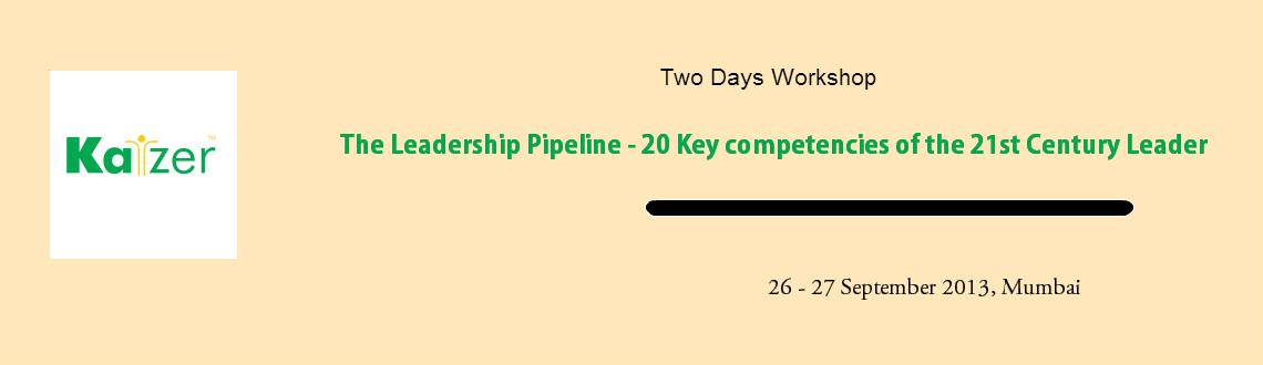 The Leadership Pipeline - 20 Key competencies of the 21st Century Leader