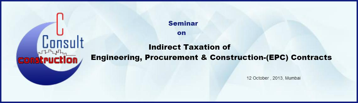 Indirect Taxation of Engineering, Procurement & Construction-(EPC) Contracts