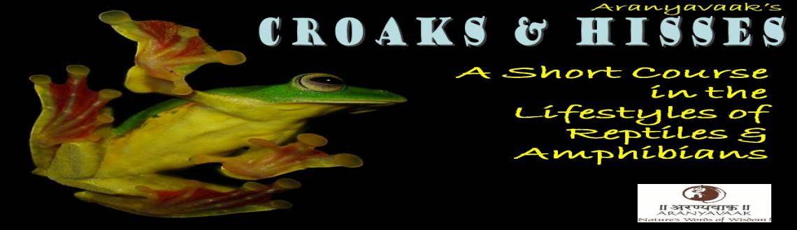 Book Online Tickets for CROAKS & HISSES 2013, Pune. CROAKS & HISSES 2013(Lifestyle of Reptiles and Amphibians) All Reptiles and Amphibians together are called Herps and their study is called Herpetology. We are aware of some of these beautiful creatures such as some types of frogs, snakes, cr