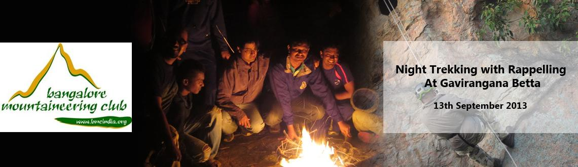 Book Online Tickets for Night Trekking with Rappelling At Gavira, Bengaluru. Night Trekking with Rappelling At Gavirangana Betta  Located off the Bangalore-Mysore highway liesGavirangana Bettaa hillock close to Channapatna in the Ramnagaram district (a town known for its production of wooden toys and lacquer war