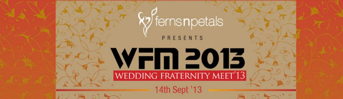 Book Online Tickets for WFM Wedding Fraternity Meet 2013, NewDelhi. 