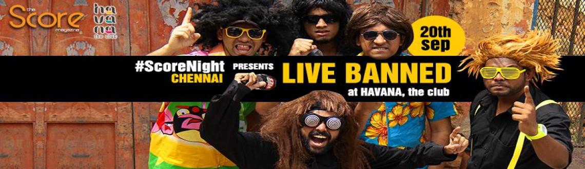 Book Online Tickets for Live Banned on ScoreNight, Chennai !, Chennai. 