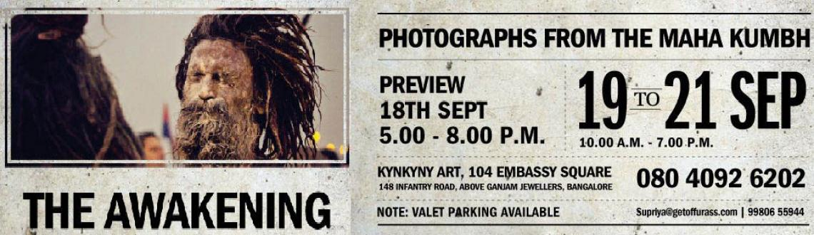 Book Online Tickets for The Awakening: Photography Exhibition ( , Bengaluru. The Awakening: Photography Exhibition ( Photographs from the Maha Kumbh)