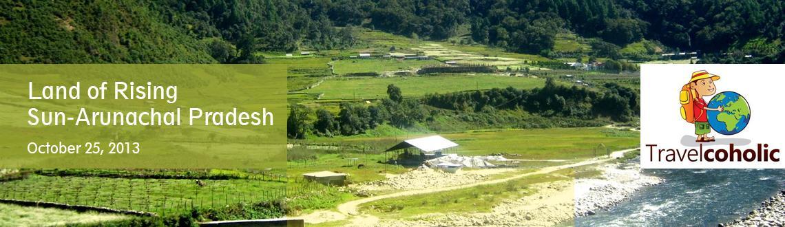 Land of Rising Sun- Arunacahal Pradesh !!