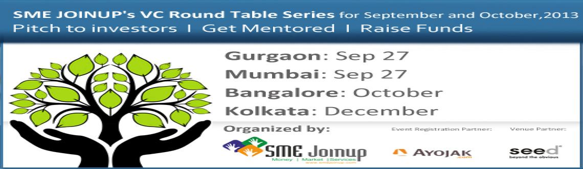 Book Online Tickets for Apply for SME JOINUP's September VC Roun, Mumbai. SME JOINUP organizes VC Roundtables every month where 10-12 shortlisted companies (start-ups and SMEs) can pitch to 5 VCs/Angels one on one in a closed room by giving them 8-10 minutes dedicated time with each investor. Multiple VC RTs have so far h